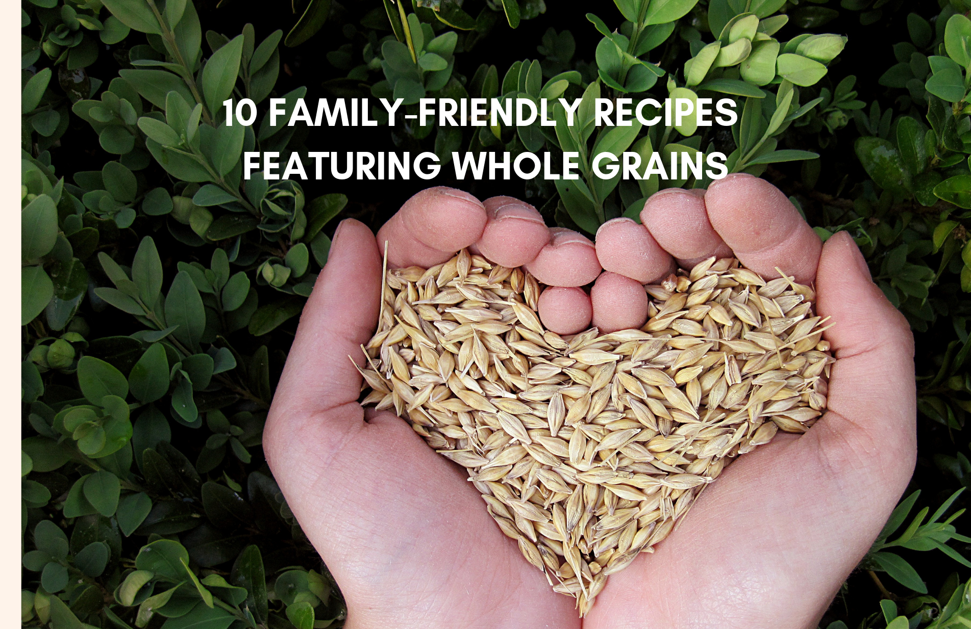 10 Family-Friendly Recipes for Serving Whole Grains