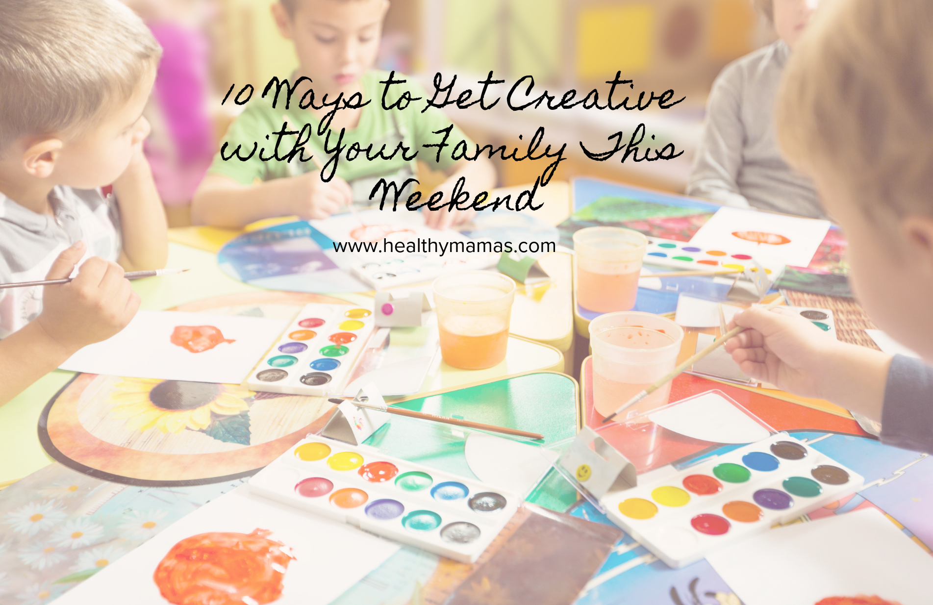 10 Ways to Get Creative with Your Family This Weekend