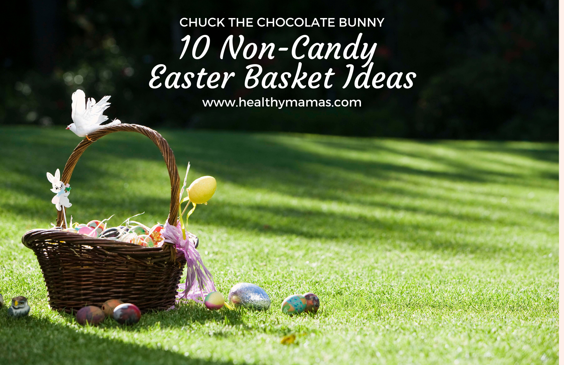 Chuck the Chocolate Bunny: 10 Non-Candy Easter Basket Ideas